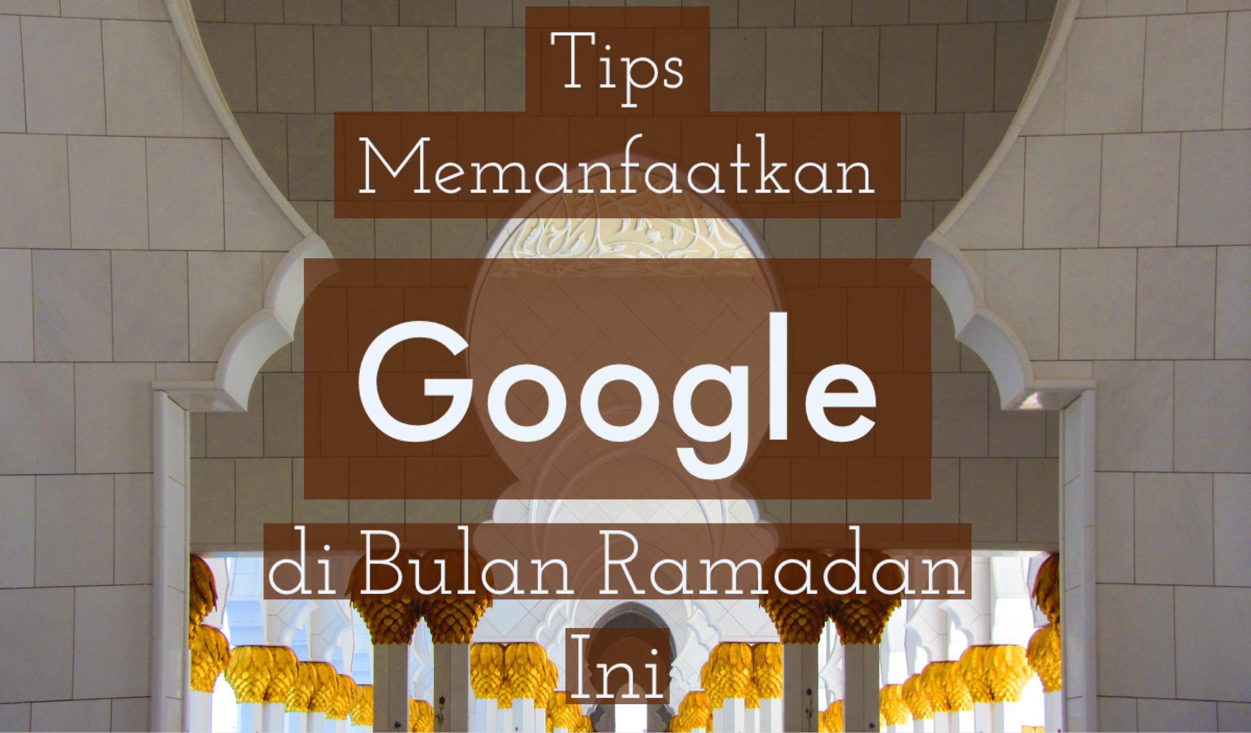 Tips Memanfaatkan Google di Bulan Ramadan Ini